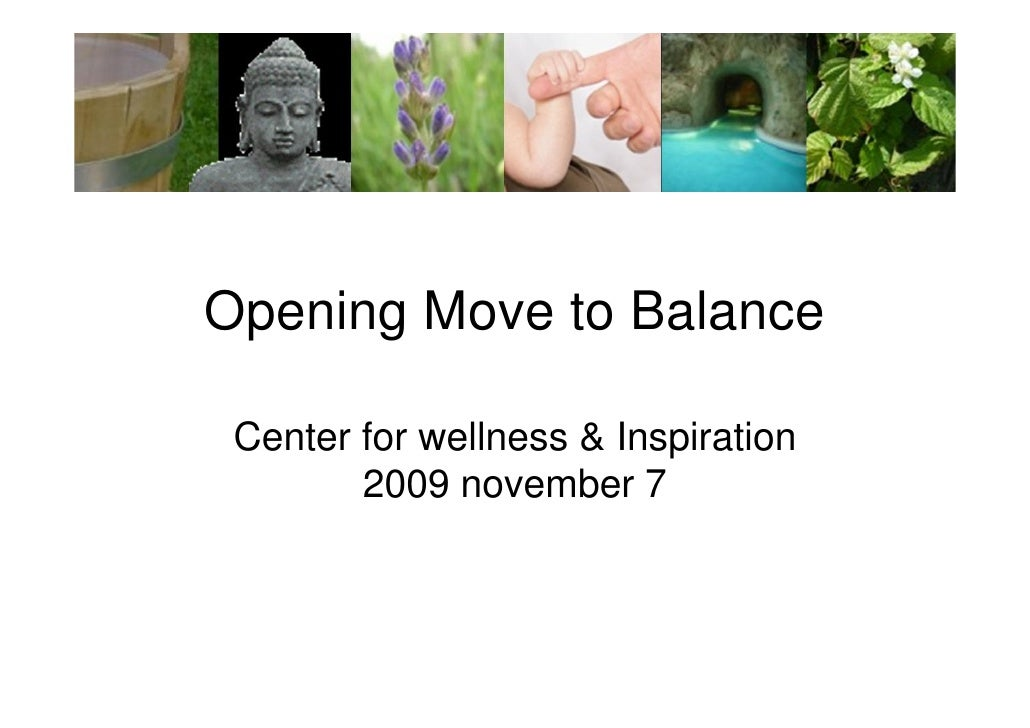 Opening Move to Balance   Center for wellness & Inspiration         2009 november 7