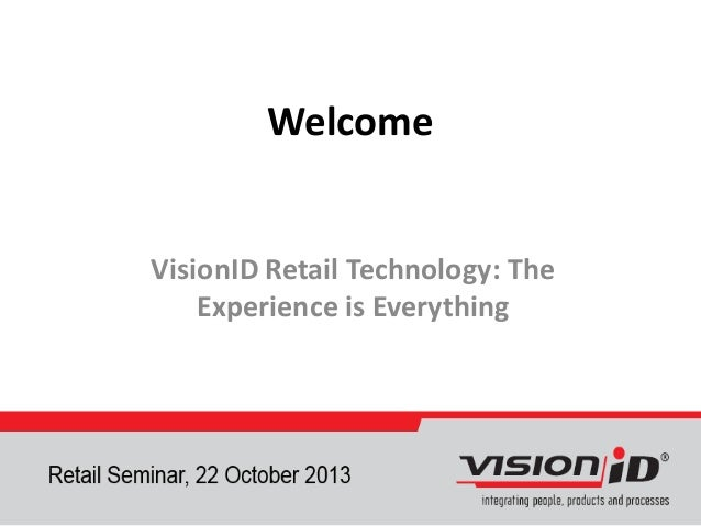 Welcome  VisionID Retail Technology: The Experience is Everything