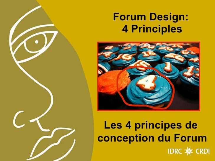 Forum Design:  4 Principles http://www.flickr.com/photos/katelinn/3971403694/ Les 4 principes de  conception du Forum