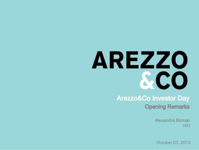October 03, 2013 Alexandre Birman CEO Arezzo&Co Investor Day Opening Remarks