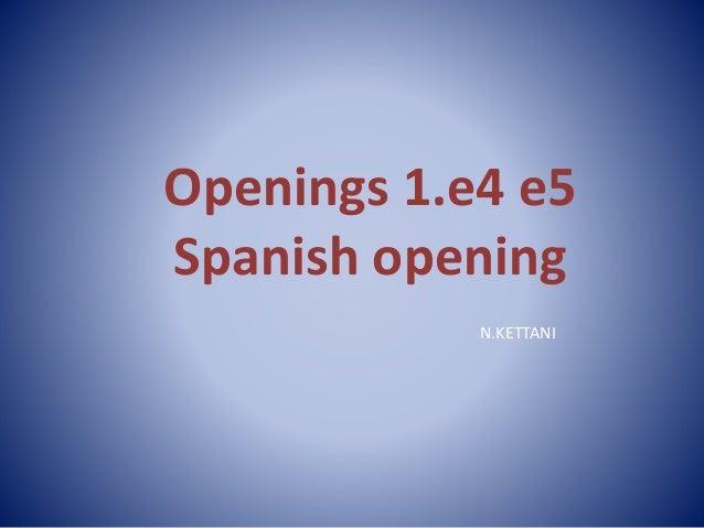 Openings 1.e4 e5  Spanish opening  N.KETTANI