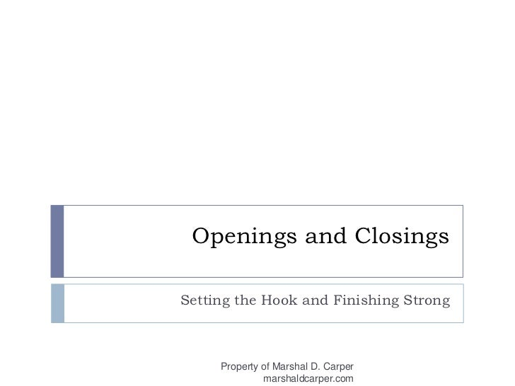 Openings and Closings<br />Setting the Hook and Finishing Strong<br />Property of Marshal D. Carper marshaldcarper.com<br />