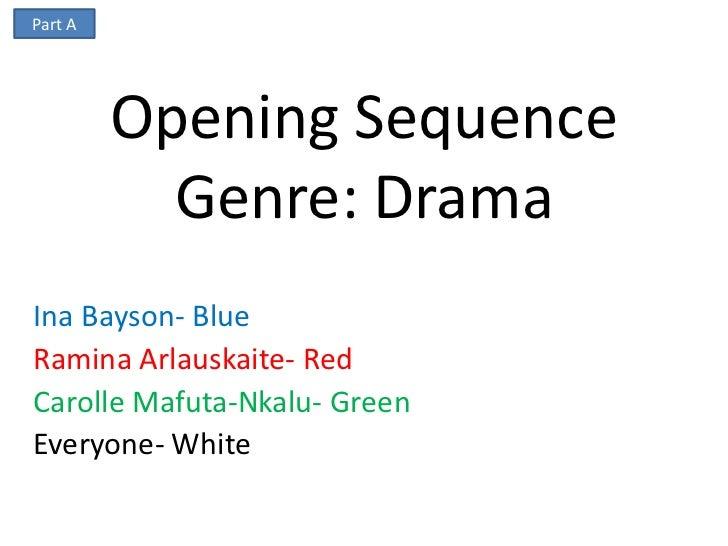 Part A         Opening Sequence           Genre: DramaIna Bayson- BlueRamina Arlauskaite- RedCarolle Mafuta-Nkalu- GreenEv...