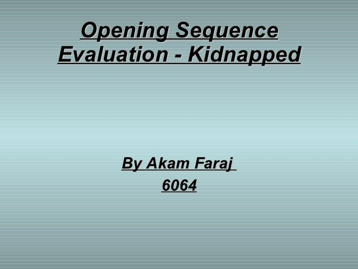 Opening Sequence Evaluation - Kidnapped By Akam Faraj  6064