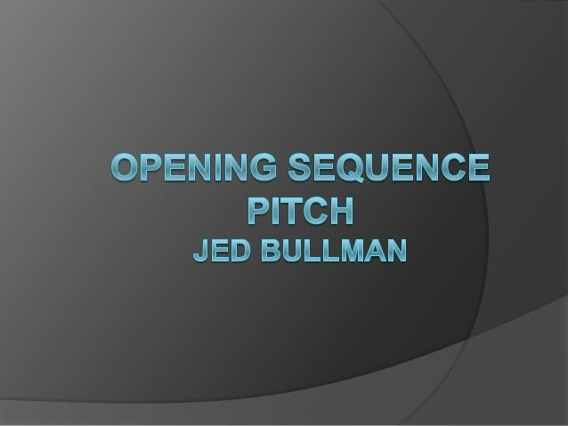 Opening sequence pitch