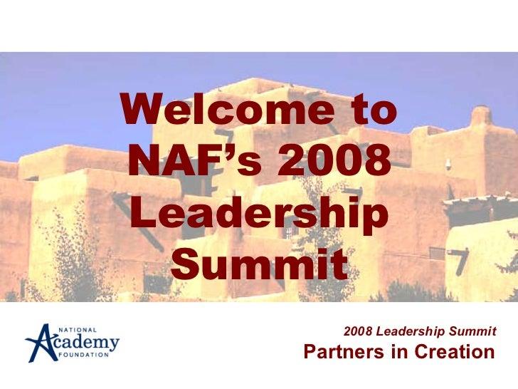 Welcome to NAF's 2008 Leadership Summit 2008 Leadership Summit Partners in Creation