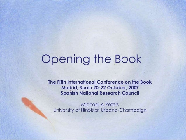 Opening the Book The Fifth International Conference on the Book Madrid, Spain 20-22 October, 2007 Spanish National Researc...