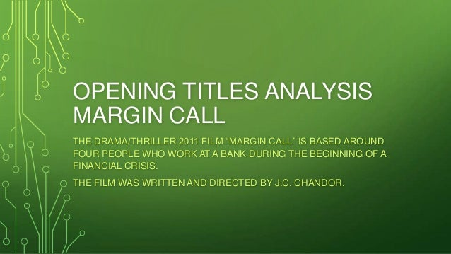 a movie analysis of margin call You could describe margin call as a thriller (it's wired with suspense),  at a  fictionalized version of lehman brothers, the film is steeped in the.
