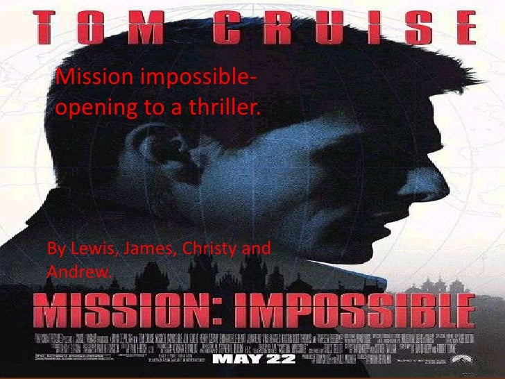 Mission impossible- opening to a thriller.<br />By Lewis, James, Andrew and Christy.<br />Mission impossible- opening to a...
