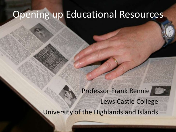Opening up Educational Resources                    Professor Frank Rennie                          Lews Castle College   ...