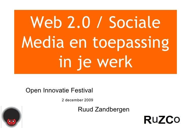 Web 2.0 / Sociale Media en toepassing in je werk Open Innovatie Festival 2 december 2009 Ruud Zandbergen