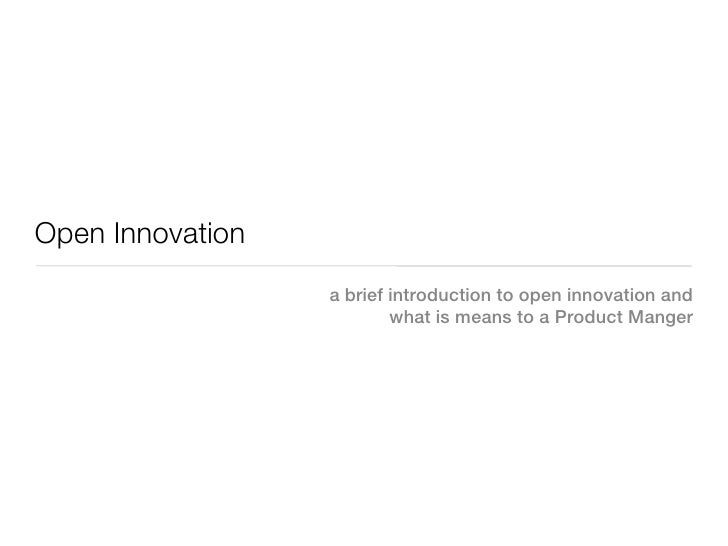 Open Innovation                  a brief introduction to open innovation and                          what is means to a P...