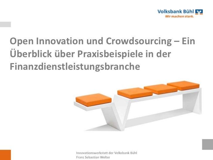 Open Innovation und Crowdsourcing – Ein Überblick über Praxisbeispiele in der Finanzdienstleistungsbranche<br />Innovation...