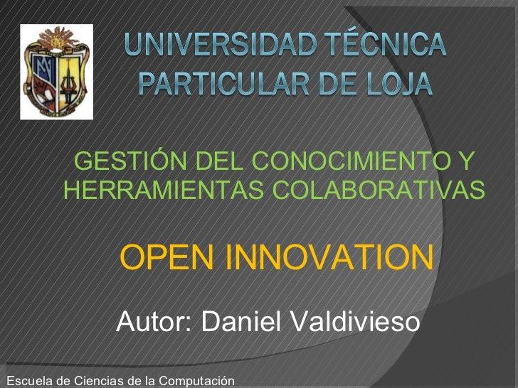 Autor: Daniel Valdivieso Escuela de Ciencias de la Computación GESTIÓN DEL CONOCIMIENTO Y HERRAMIENTAS COLABORATIVAS OPEN ...