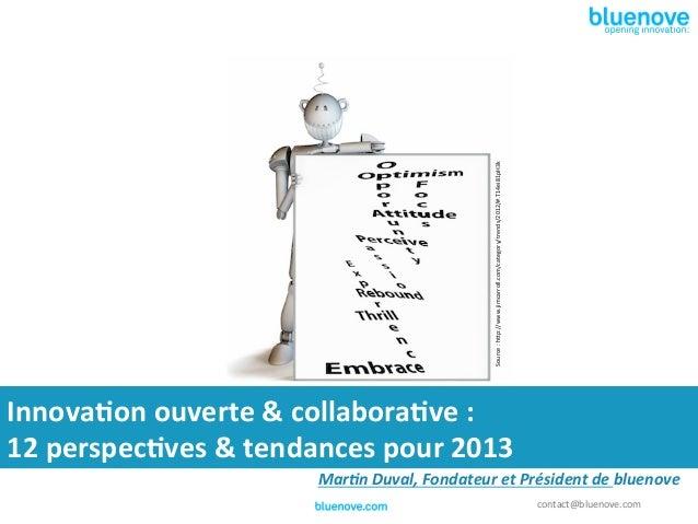 Source : h3p://www.jimcarroll.com/category/trends/2012/#.T14ei81pH3k Innova&on ouverte & collabora&ve : 12...