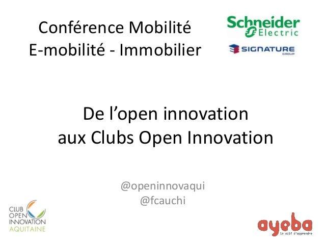 De l'open innovation aux Clubs Open Innovation  @openinnovaqui  @fcauchi  Conférence Mobilité  E-mobilité - Immobilier