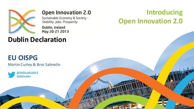 Dublin DeclarationEU OISPGMartin Curley & Bror Salmelin@OI2Dublin2013#OI2DublinIntroducingOpen Innovation 2.0