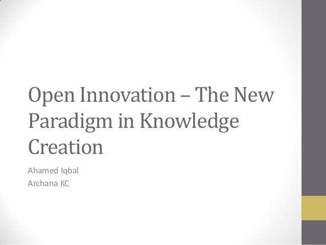Open Innovation – The NewParadigm in KnowledgeCreationAhamed IqbalArchana KC