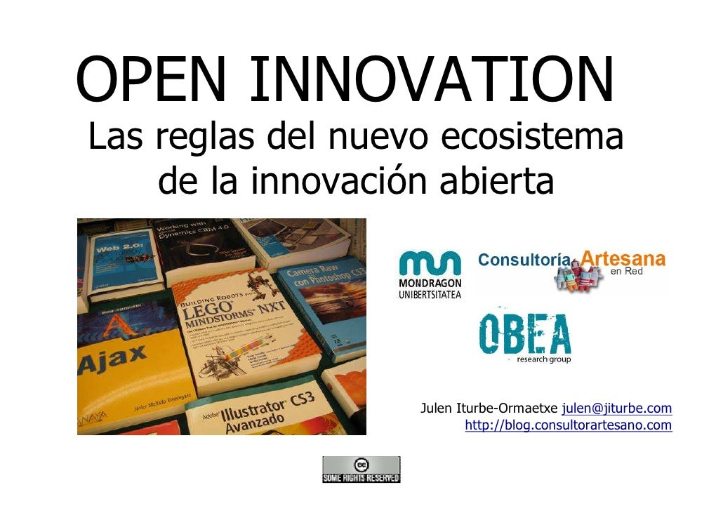 OPEN INNOVATION Las reglas del nuevo ecosistema     de la innovación abierta                        Julen Iturbe-Ormaetxe ...