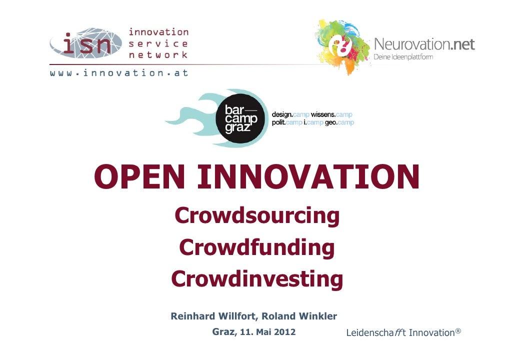 OPEN INNOVATION   Crowdsourcing    Crowdfunding   Crowdinvesting   Reinhard Willfort, Roland Winkler           Graz, 11. M...