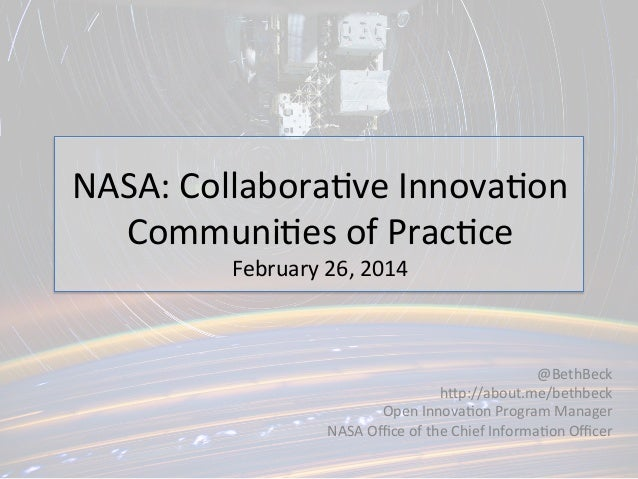 NASA:	   Collabora,ve	   Innova,on	    Communi,es	   of	   Prac,ce	    February	   26,	   2014	     @BethBeck	    hEp://ab...