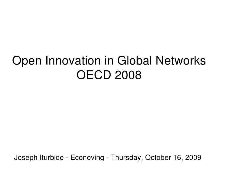 Open Innovation in Global Networks           OECD 2008     Joseph Iturbide - Econoving - Thursday, October 16, 2009