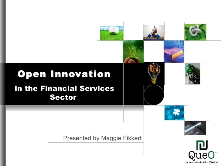 Presented by Maggie Fikkert Open Innovation In the Financial Services Sector  by Innovation in a Box (Pty) Ltd