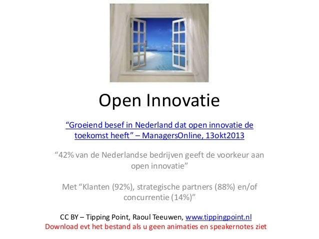 """Open Innovatie """"Groeiend besef in Nederland dat open innovatie de toekomst heeft"""" – ManagersOnline, 13okt2013 """"42% van de ..."""