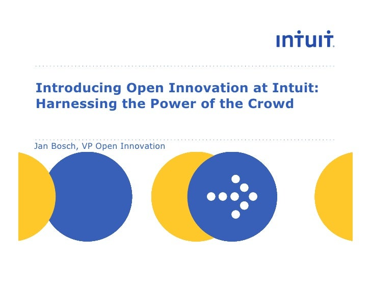 Introducing Open Innovation at Intuit:Harnessing the Power of the CrowdJan Bosch, VP Open Innovation                      ...