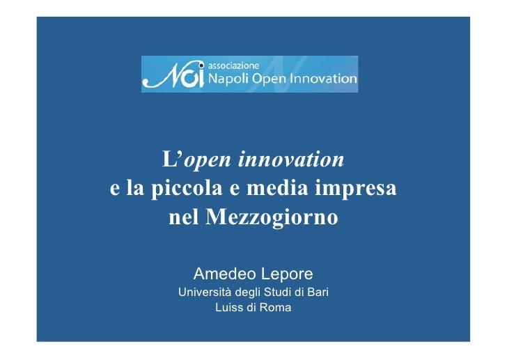 L'open innovatione la piccola e media impresa       nel Mezzogiorno         Amedeo Lepore      Università degli Studi di B...