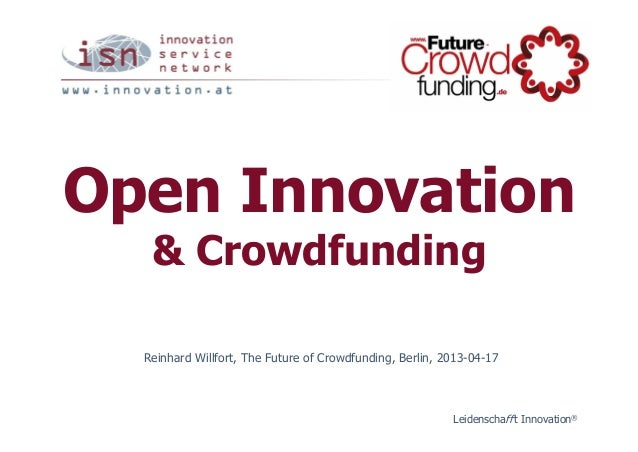 Open Innovation   & Crowdfunding  Reinhard Willfort, The Future of Crowdfunding, Berlin, 2013-04-17                       ...