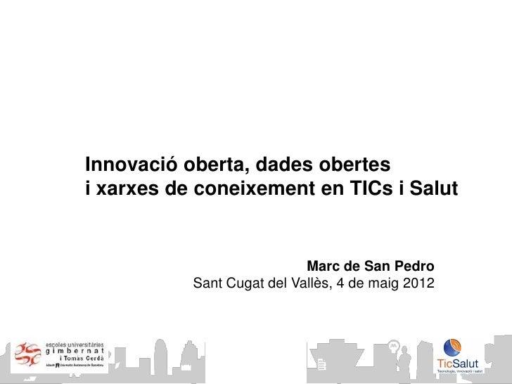 Innovació oberta, dades obertesi xarxes de coneixement en TICs i Salut                            Marc de San Pedro       ...