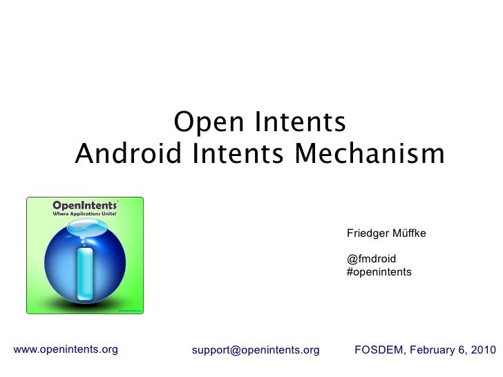 Open Intents            Android Intents Mechanism                                                  Friedger Müffke        ...