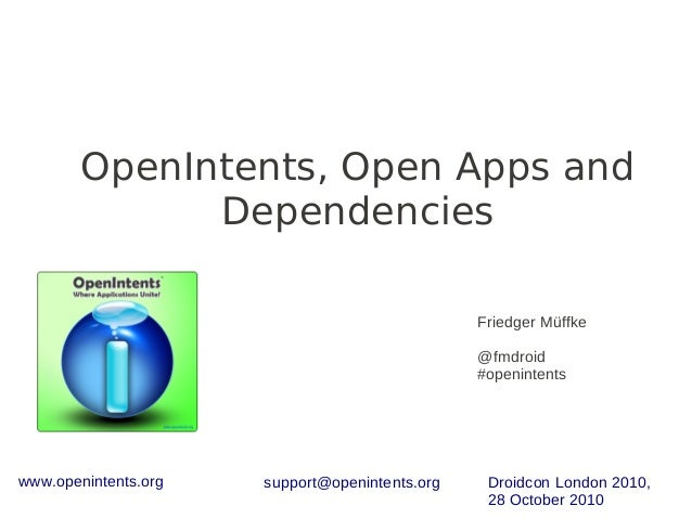 www.openintents.org support@openintents.org Droidcon London 2010, 28 October 2010 OpenIntents, Open Apps and Dependencies ...