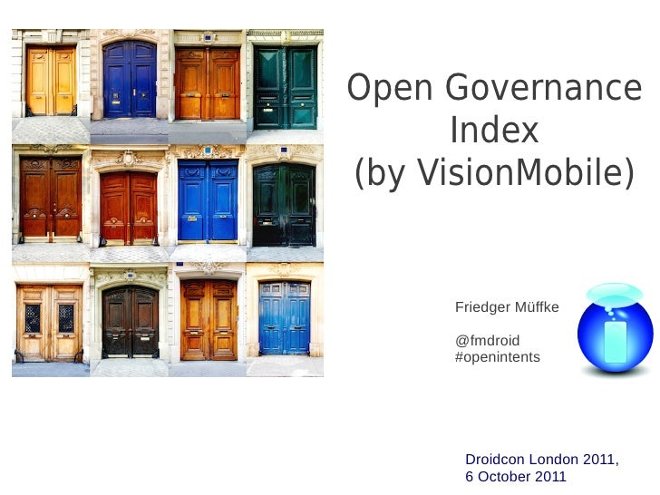 Open Governance      Index(by VisionMobile)      Friedger Müffke      @fmdroid      #openintents       Droidcon London 201...