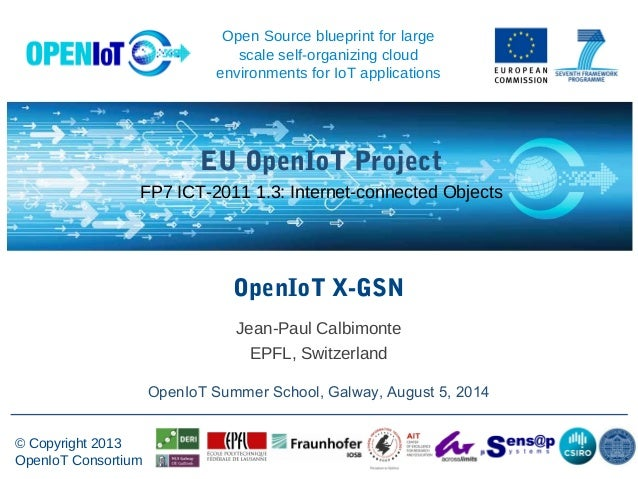 - © Copyright 2013 OpenIoT Consortium EU OpenIoT Project FP7 ICT-2011 1.3: Internet-connected Objects Open Source blueprin...