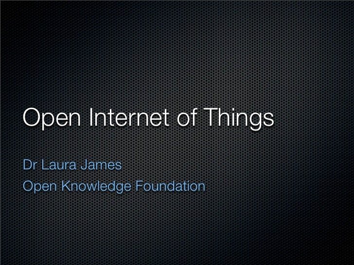 Open Internet of ThingsDr Laura JamesOpen Knowledge Foundation