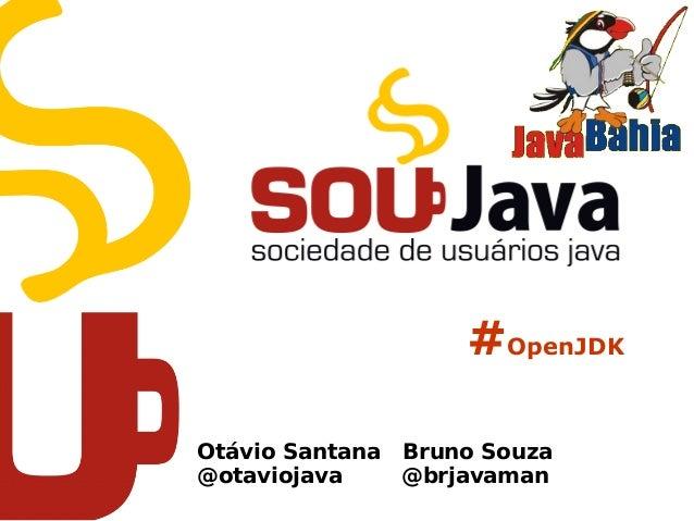 #OpenJDK Otávio Santana Bruno Souza @otaviojava @brjavaman