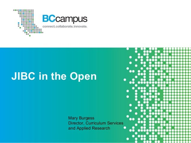 JIBC in the Open Mary Burgess Director, Curriculum Services and Applied Research