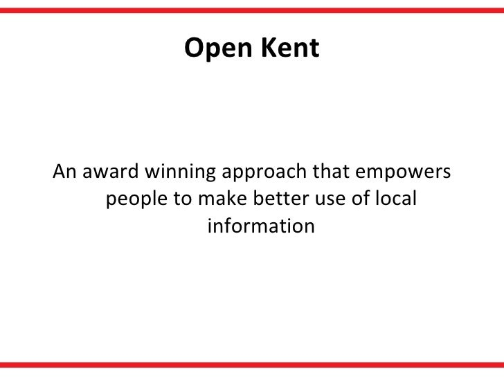 Open Kent <ul><li>An award winning approach that empowers people to make better use of local information </li></ul>