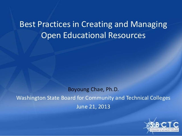 Best Practices in Creating and Managing Open Educational Resources Boyoung Chae, Ph.D. Washington State Board for Communit...