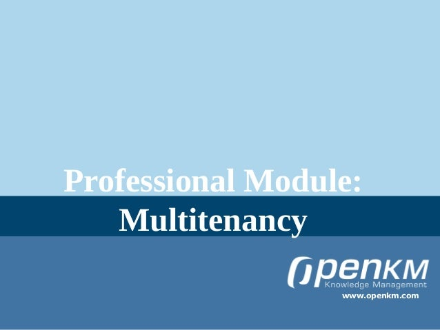 Professional Module:   Multitenancy                  www.openkm.com
