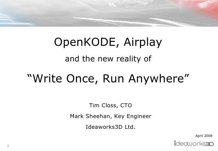 "<ul><li>OpenKODE, Airplay </li></ul><ul><li>and the new reality of </li></ul><ul><li>"" Write Once, Run Anywhere"" </li></ul..."