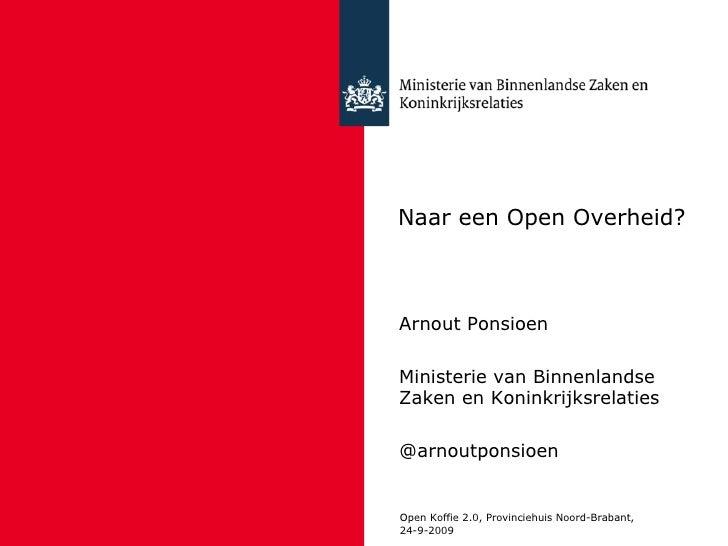@arnoutponsioen - Ministery of the Interior Open Koffie 2.0, Provinciehuis Noord-Brabant, 24-9-2009 Naar een Open Overheid...