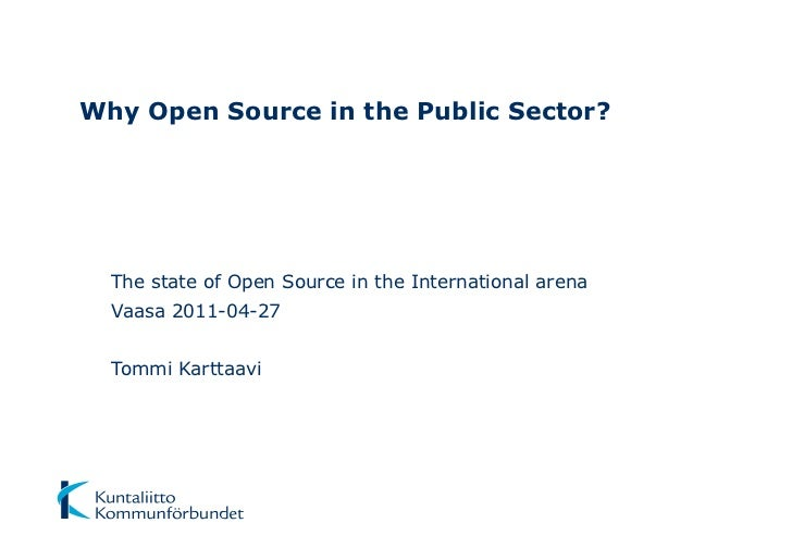 Why Open Source in the Public Sector?  The state of Open Source in the International arena  Vaasa 2011-04-27  Tommi Kartta...