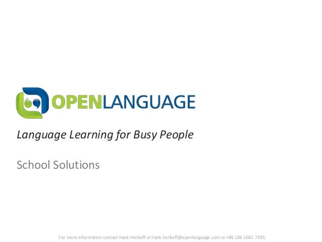 Language Learning for Busy PeopleSchool Solutions        For more information contact Hank Horkoff at hank.horkoff@openlan...
