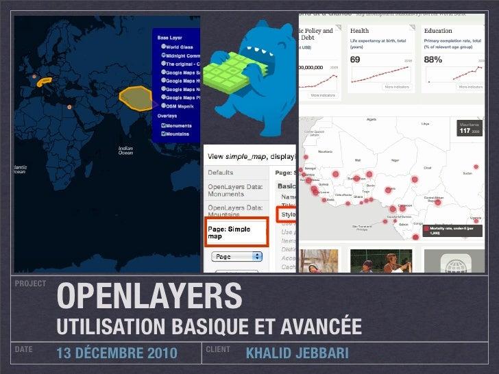 OPENLAYERSPROJECT          UTILISATION BASIQUE ET AVANCÉEDATE                         CLIENT          13 DÉCEMBRE 2010    ...