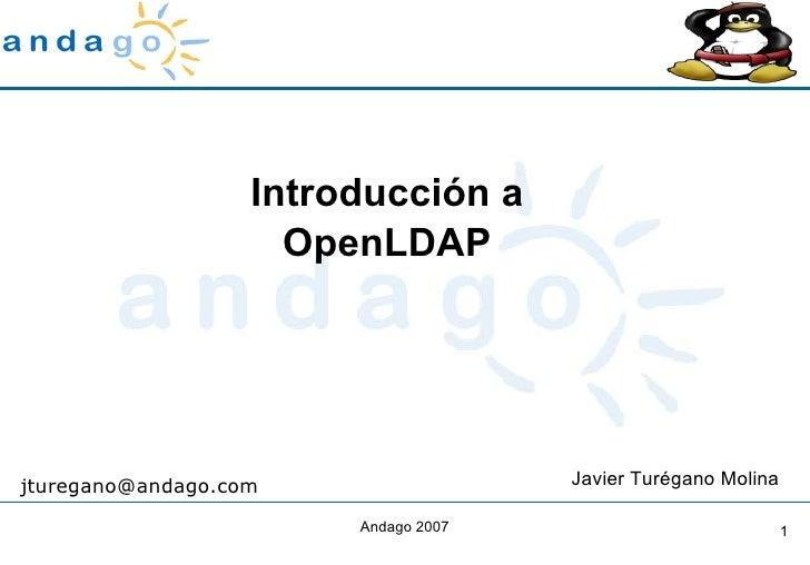 Introducción a OpenLDAP Javier Turégano Molina [email_address]