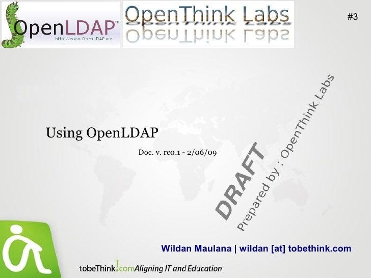 #3     Using OpenLDAP            Doc. v. rc0.1 - 2/06/09                      Wildan Maulana | wildan [at] tobethink.com