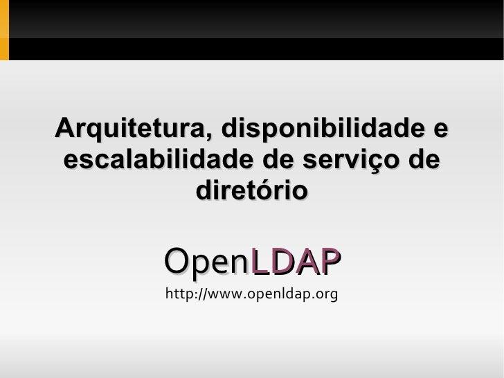 Arquitetura, disponibilidade e escalabilidade de serviço de diretório Open LDAP http://www.openldap.org